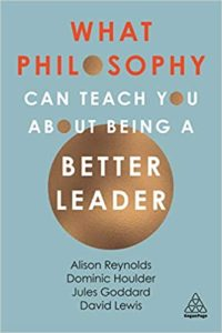 "Book cover of ""What Philosophy Can Teach You About Being a Better Leader"""